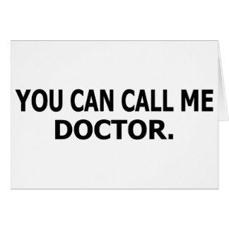 Usted puede llamarme doctor tarjeta de felicitación
