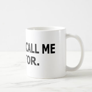 Usted puede llamarme doctor taza de café