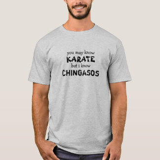 Usted puede saber karate, pero conozco Chingasos Playera