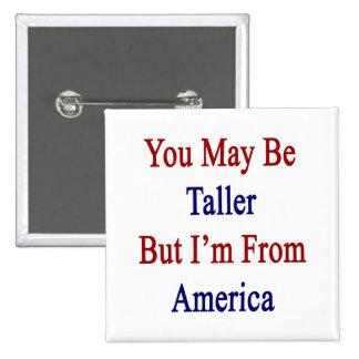 Usted puede ser más alto pero soy de América