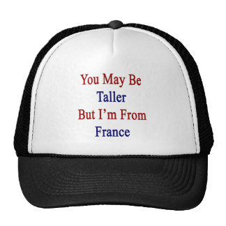 Usted puede ser más alto pero soy de Francia Gorro