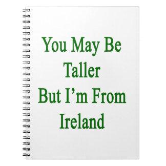 Usted puede ser más alto pero soy de Irlanda Libros De Apuntes Con Espiral