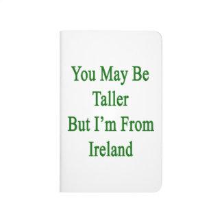 Usted puede ser más alto pero soy de Irlanda Cuaderno Grapado