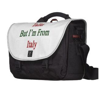 Usted puede ser más alto pero soy de Italia Bolsas Para Portátil