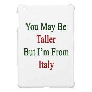 Usted puede ser más alto pero soy de Italia