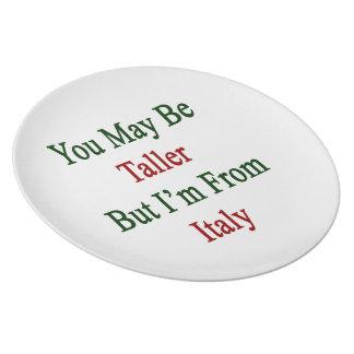 Usted puede ser más alto pero soy de Italia Plato Para Fiesta