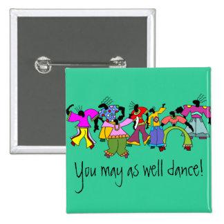 ¡Usted puede también bailar! Pin Cuadrada 5 Cm