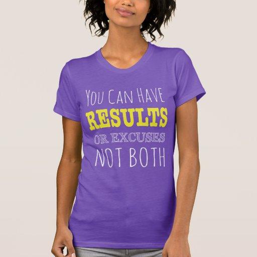 Usted puede tener resultados o excusas no ambos camisetas