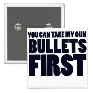 Usted puede tomar mis balas de los armas primero pin cuadrado