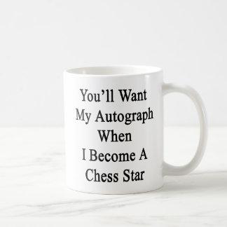 Usted querrá mi autógrafo cuando hago un ajedrez taza clásica