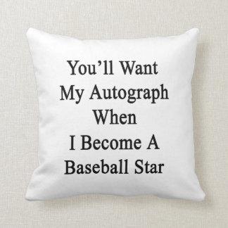 Usted querrá mi autógrafo cuando hago un béisbol cojines