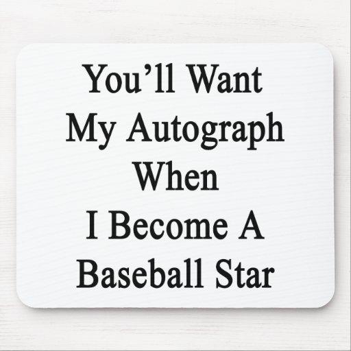 Usted querrá mi autógrafo cuando hago un béisbol tapetes de ratones