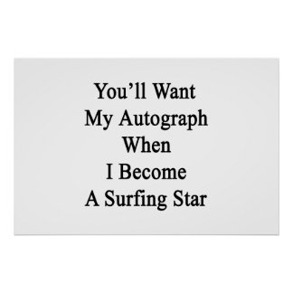 Usted querrá mi autógrafo cuando hago un St del bo Póster