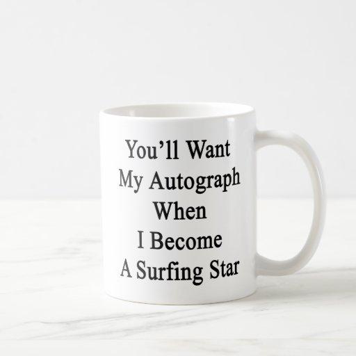 Usted querrá mi autógrafo cuando hago un St del bo Taza