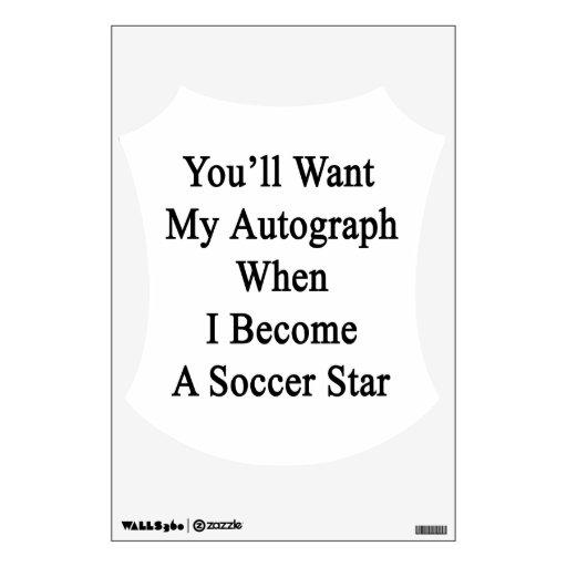 Usted querrá mi autógrafo cuando hago un St del fú