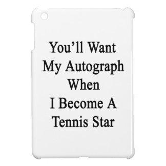 Usted querrá mi autógrafo cuando hago un St del te iPad Mini Carcasas