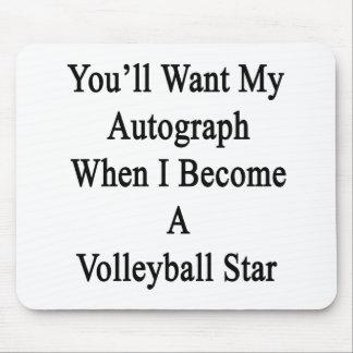Usted querrá mi autógrafo cuando hago un Volleybal Alfombrilla De Ratones