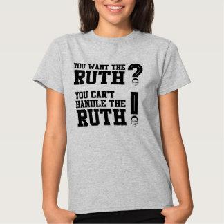 Usted quiere a la Ruth - usted no puede manejar la Playeras