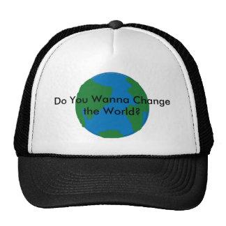 ¿Usted quiere cambiar el mundo? Gorras De Camionero
