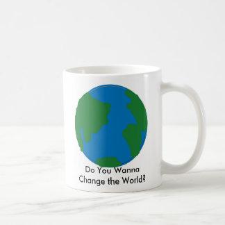 ¿Usted quiere cambiar el mundo? Taza