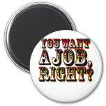 ¿Usted quiere un trabajo, la derecha? Imán Para Frigorífico