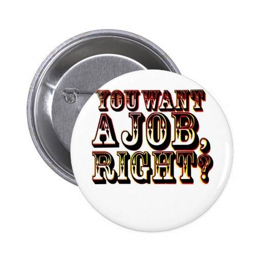 ¿Usted quiere un trabajo, la derecha? Pin