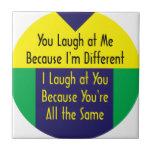 Usted ríe porque soy diferente yo río el 'cuz igua azulejo