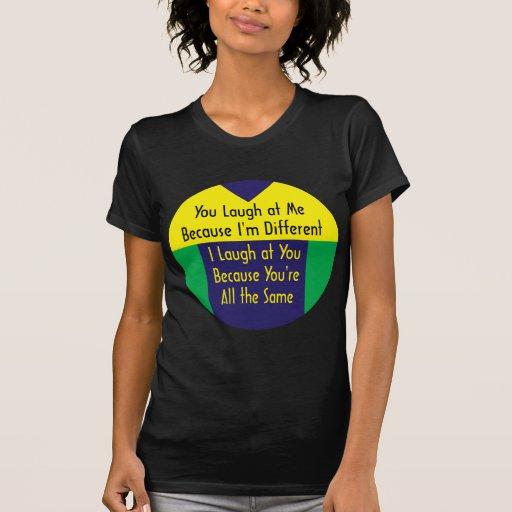 Usted ríe porque soy diferente yo río el 'cuz igua camiseta