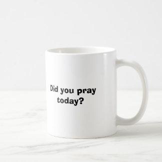 ¿Usted rogó hoy? Taza De Café