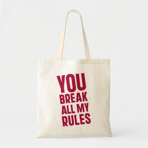 Usted rompe todas mis reglas bolsa lienzo