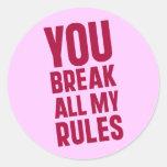 Usted rompe todas mis reglas etiqueta redonda