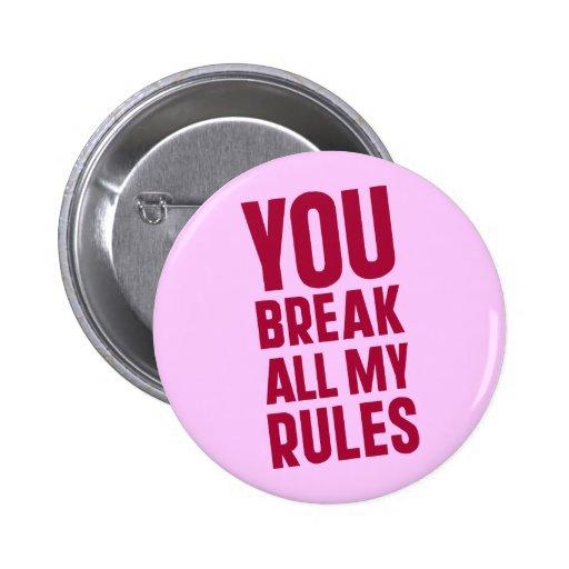 Usted rompe todas mis reglas pin redondo de 2 pulgadas