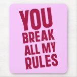 Usted rompe todas mis reglas tapete de ratón