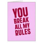 Usted rompe todas mis reglas tarjetón
