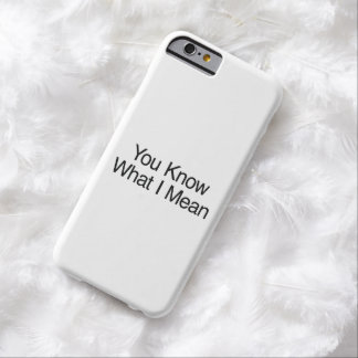 Usted sabe lo que I Mean.ai Funda Para iPhone 6 Barely There