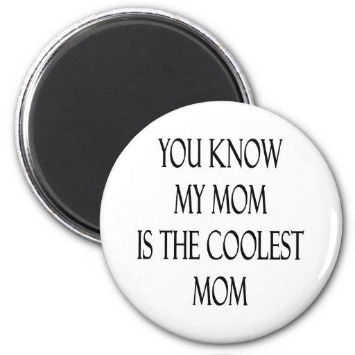 Usted sabe que mi mamá es la mamá más fresca iman de nevera