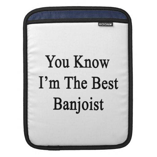 Usted sabe que soy el mejor Banjoist Fundas Para iPads