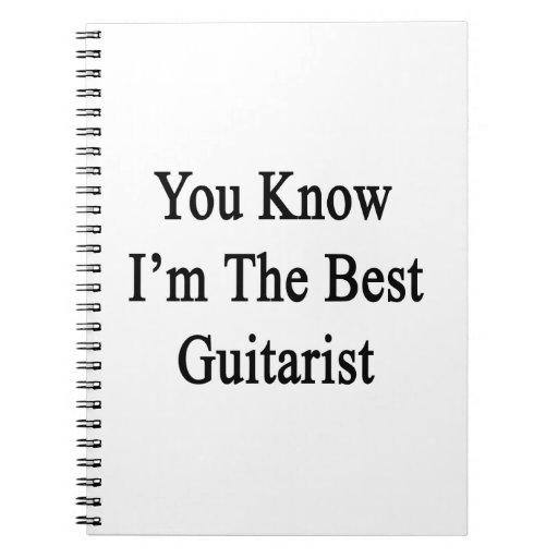 Usted sabe que soy el mejor guitarrista cuadernos