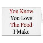 Usted sabe que usted ama la comida que hago tarjeta