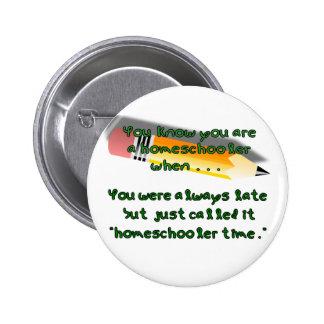 Usted sabe que usted es un homeschooler cuando… pin redondo de 2 pulgadas