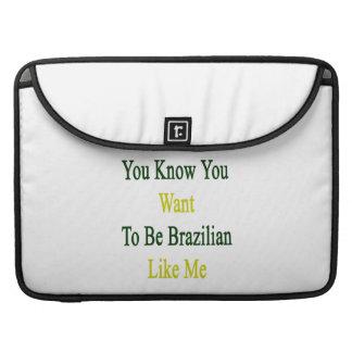 Usted sabe que usted quiere ser brasileño como mí funda macbook pro