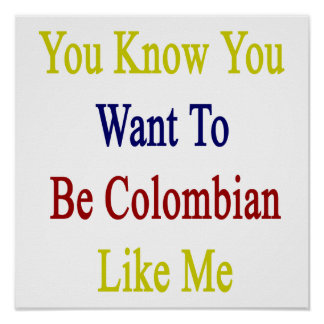 Usted sabe que usted quiere ser colombiano como mí póster