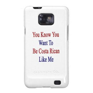 Usted sabe que usted quiere ser costa Rican como Samsung Galaxy S2 Fundas