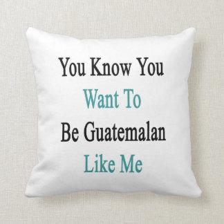 Usted sabe que usted quiere ser guatemalteco como  cojin