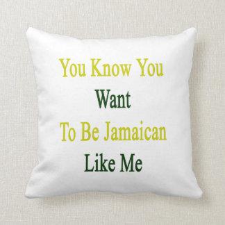 Usted sabe que usted quiere ser jamaicano como mí cojín