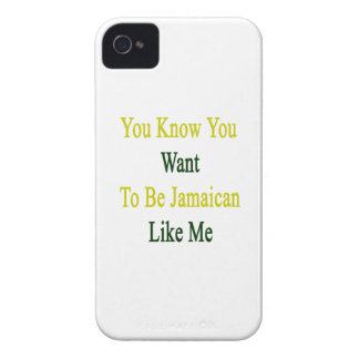Usted sabe que usted quiere ser jamaicano como mí iPhone 4 Case-Mate fundas