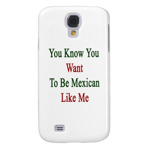 Usted sabe que usted quiere ser mexicano como mí