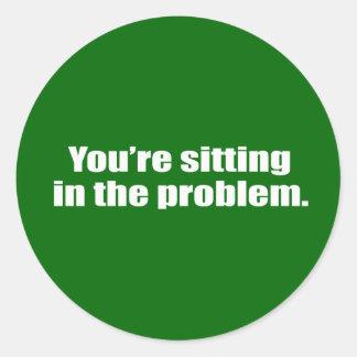 Usted se está sentando en el problema pegatinas redondas