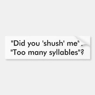 ¿Usted shush me? ¿Demasiadas sílabas? pegatina del Pegatina Para Auto