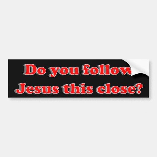 ¿Usted sigue a Jesús esto cerca? Etiqueta De Parachoque